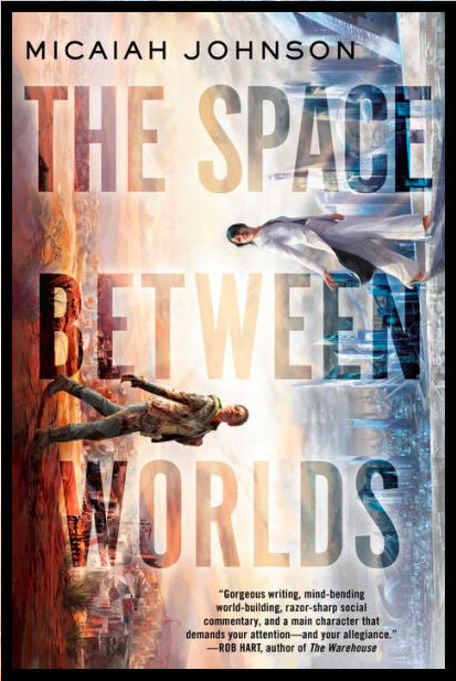 The cover of Micaiah Johnson's debut science fiction novel, The Space Between Worlds. Two young women -- one Black and wearing fatigues, the other Asian and wearing an white elegant white suit, walk past each other on the vertical edges of the image.