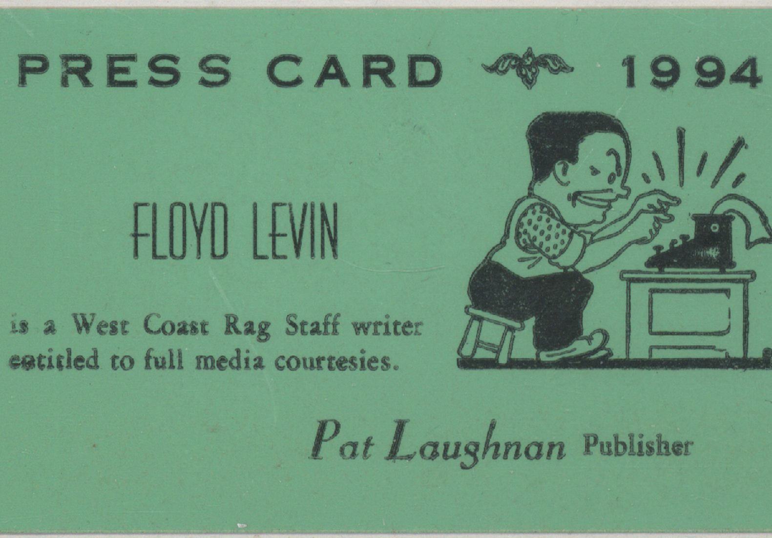 """A green card reading """"Press card -- 1994. Floyd Levin is a West Coast Rag Staff writer entitled to full media courtesies. Pat Laughnan, Publisher."""""""